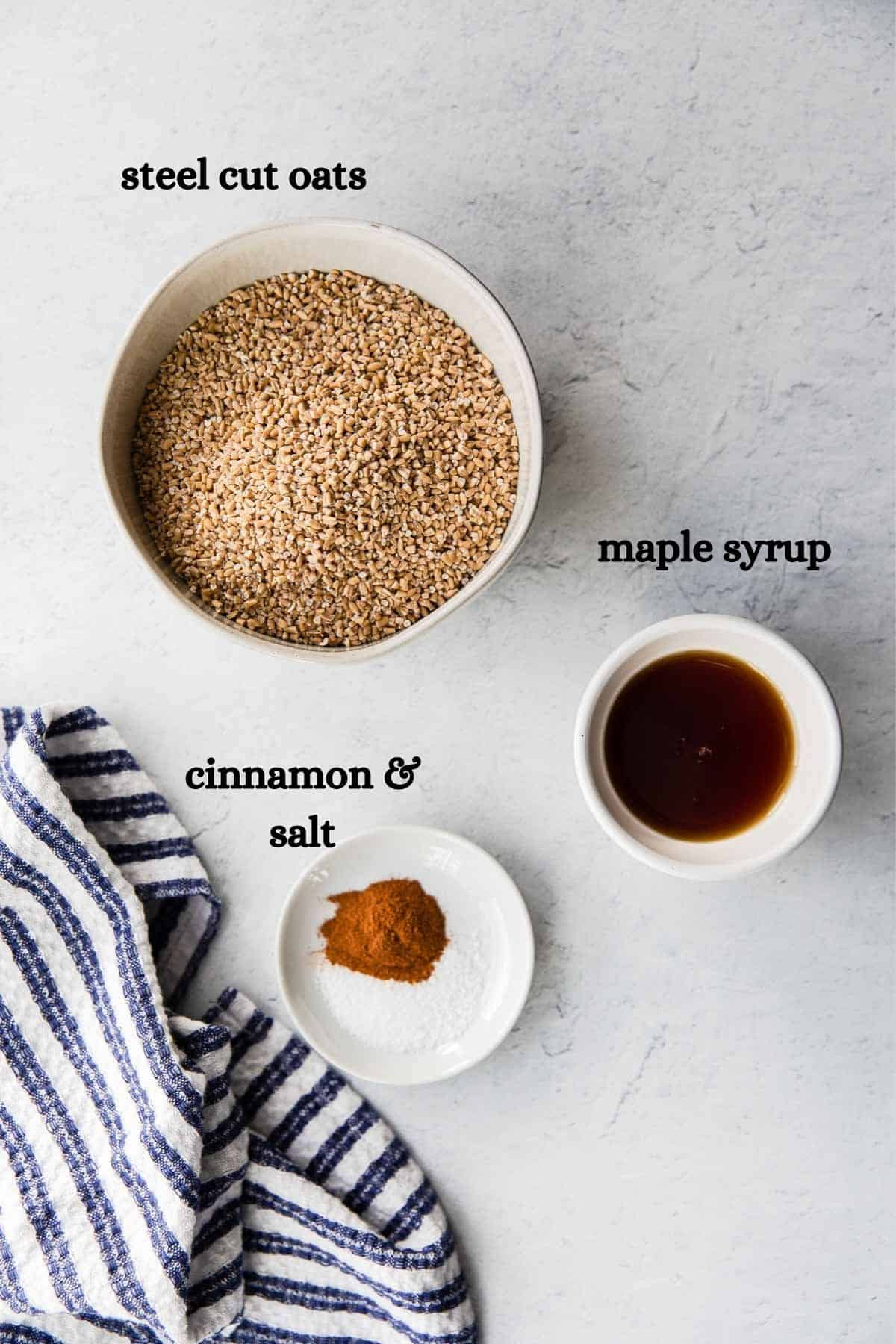 Steel cut oats, cinnamon and salt, and maple syrup.